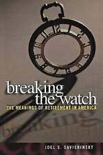 Breaking the Watch: The Meanings of Retirement in America by Joel S....