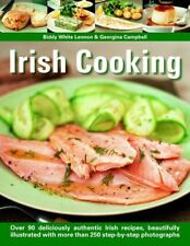 Irish Cooking: Over 90 Deliciously Authentic Irish Recipes, Beautifully Illust,