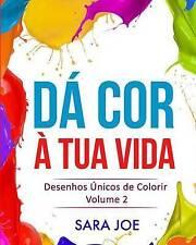 NEW Dá Cor À Tua Vida: Desenhos Únicos de Colorir Volume 2 (Portuguese Edition)