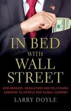 In Bed with Wall Street: How Bankers, Regulators and Politicians Conspire to