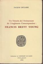 LECLAIRE Jacques. FRANCIS BRETT YOUNG - Un Témoin de l'Avènement de l'Angleterre