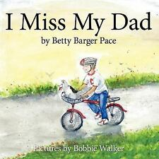 I Miss My Dad by Betty Pace (2007, Paperback)