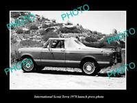 OLD 8x6 HISTORIC PHOTO OF INTERNATIONAL SCOUT 1978 TERRA LAUNCH PRESS PHOTO