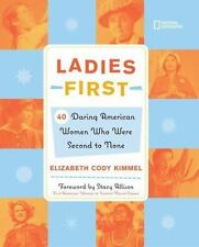 Ladies First : 40 Daring American Women Who Were Second to None by Elizabeth...