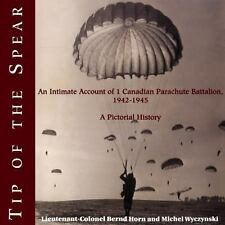 Tip of the Spear: An Intimate Account of 1 Canadian Parachute Battalion,