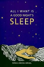 All I Want Is A Good Nights Sleep, 1e by Sonia Ancoli-Israel PhD