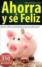 Ahorra y Sé Feliz : Quien No Ahorra Cuando Puede, No Gasta Cuando Quiere by...