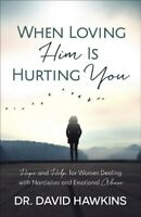 When Loving Him Is Hurting You : Hope and Help for Women Dealing With Narciss...