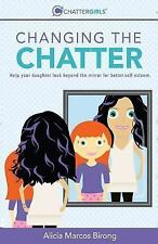 Changing the Chatter : Help Your Daughter Look Beyond the Mirror for Better...