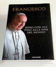 Sono con voi fino alla fine del mondo  Francesco (J. M. Bergoglio)  Mondadori