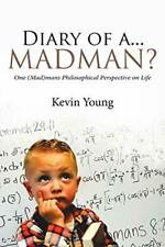 Diary of a...Madman?: One (Mad)mans Philosophic. Young, Kevin.#