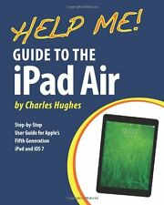 Help Me! Guide to the iPad Air: Step-by-Step User Guide for the Fifth Generati,