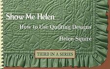 Show Me Helen : How to Use Quilting Designs by Helen Squire (1999, Paperback)