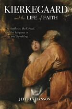 Kierkegaard and the Life of Faith: The Aesthetic, the Ethical, and the Religious