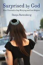 Surprised by God: How I Learned to Stop Worrying and Love Religion by Danya Rut