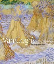 Van Gogh's Sheaves of Wheat by Dorothy Kosinski and Bradley Fratello (2006, Hard