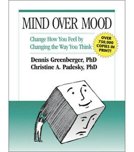 Mind over Mood : Change How You Feel by Changing the Way You Think by Christine
