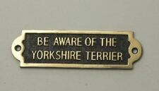 Be Aware of the YORKSHIRE TERRIER Solid Brass Sign
