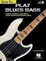 How to Play Blues Bass : Learn, Create, and Apply Your Own Blues Bass Lines, ...