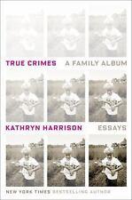True Crimes: A Family Album by Harrison, Kathryn