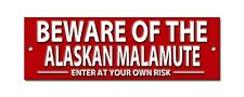BEWARE OF THE ALASKAN MALAMUTE ENTER AT YOUR OWN RISK METAL SIGN.SECURITY SIGN.