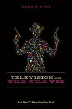 Television on the Wild Wild Web: And How to Blaze Your Own Trail-ExLibrary