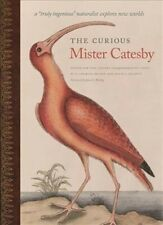 Curious Mister Catesby : A Truly Ingenious Naturalist Explores New Worlds, Ha...
