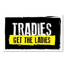 Tradies Get The Ladies Sticker Chippy, Electrician, Plumber, Aussie Ute 5632NM