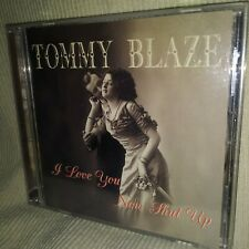 I Love You Now Shut Up by Tommy Blaze CD *Autographed on Insert/Cover*