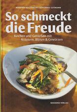So schmeckt die Freude - Kochen Genießen mit Kräutern Gewürzen Manfred Buchinger
