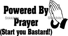 Powered by Prayer Start you Bastard Fun Car Van 4x4 Land rover Bumper Sticker