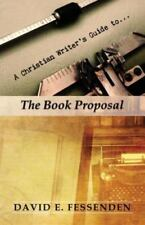 A Christian Writer's Guide to the Book Proposal by David E. Fessenden (2015,...