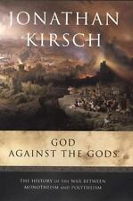 God Against the Gods : The History of the War Between Monotheism and Polytheism