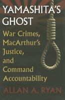 Yamashita's Ghost: War Crimes, MacArthur's Justice, and Command Accountability (