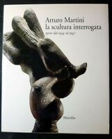 Stringa - Arturo Martini Scultura Interrogata Opere dal 1934 al 1947 - 1999