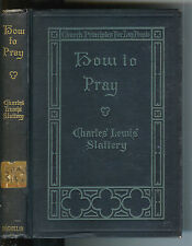 How to Pray, A Study of the Lord's Prayer by Charles Lewis Slattery 1920 1st Ed$
