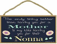 """Only Thing Better Than Having You As a Mother Nona Sign Plaque 5/""""x10/"""""""