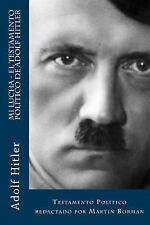 Mi Lucha - el Testamento Político de Adolf Hitler : Testamento Político...