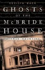 Ghosts of the McBride House : A True Haunting by Cecilia Back (2009, Paperback)