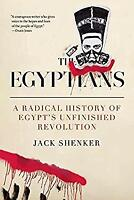 The Egyptians: A Radical History of Egypt?s Unfinished Revolution Jack Shenker