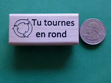 Tu tournes en rond - French Teacher's Wood Mounted Rubber Stamp