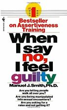 When I Say No, I Feel Guilty: How to Cope, Using the Skills of Systematic Assert