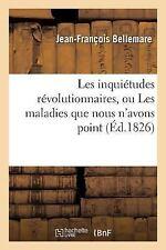 Les Inquietudes Revolutionnaires, Ou les Maladies Que Nous N'Avons Point et...