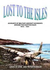 LOST TO THE ISLES  -  MILITARY AIRCRAFT CRASHES SCOTTISH ISLES