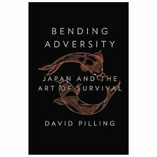 Bending Adversity: Japan and the Art of Survival by Pilling, David