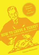How to Carve a Turkey: And 99 Other Skills Every Man Should Know (Popular Mechan