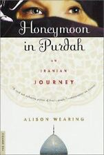 Honeymoon in Purdah : An Iranian Journey by Alison Wearing (2001, Paperback)
