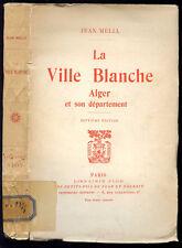 Jean Mélia : LA VILLE BLANCHE. Alger et son Département - 1939. Algérie-Envoi