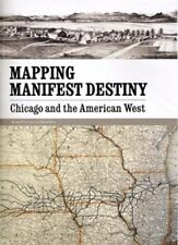 Mapping Manifest Destiny, Chicago and the American West, New