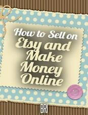 How to Make Money Online: How to Sell on Etsy and Make Money Online (2015,...